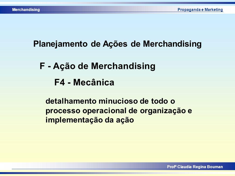 Merchandising Profª Claudia Regina Bouman Propaganda e Marketing F4 - Mecânica F - Ação de Merchandising detalhamento minucioso de todo o processo ope
