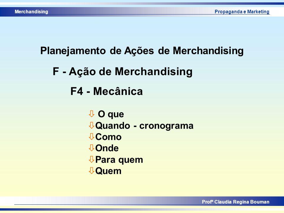 Merchandising Profª Claudia Regina Bouman Propaganda e Marketing F4 - Mecânica F - Ação de Merchandising ò O que ò Quando - cronograma ò Como ò Onde ò