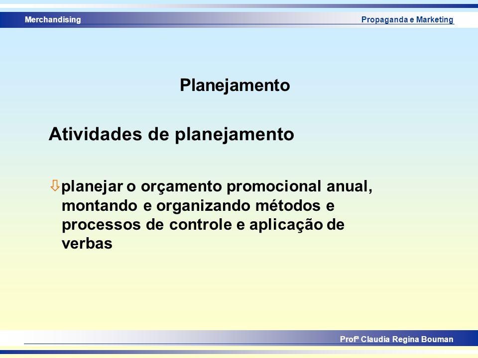 Merchandising Profª Claudia Regina Bouman Propaganda e Marketing Atividades de planejamento ò planejar o orçamento promocional anual, montando e organ