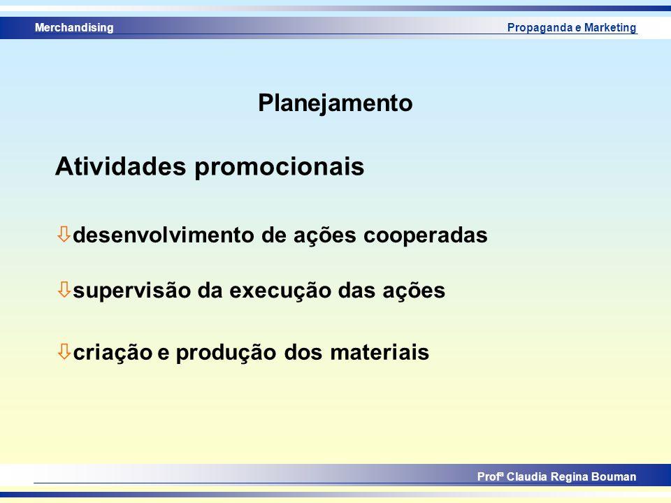 Merchandising Profª Claudia Regina Bouman Propaganda e Marketing Planejamento Atividades promocionais ò desenvolvimento de ações cooperadas ò supervis