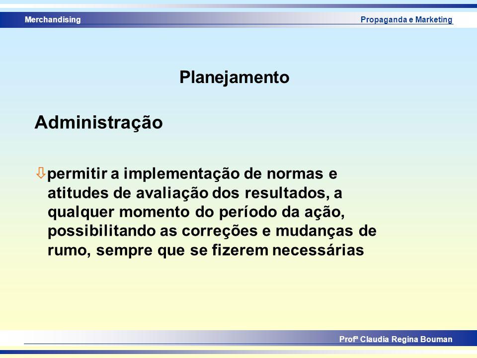 Merchandising Profª Claudia Regina Bouman Propaganda e Marketing Planejamento Administração ò permitir a implementação de normas e atitudes de avaliaç