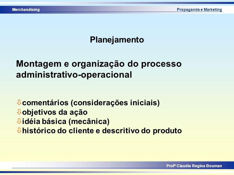 Merchandising Profª Claudia Regina Bouman Propaganda e Marketing Planejamento Montagem e organização do processo administrativo-operacional ò comentár