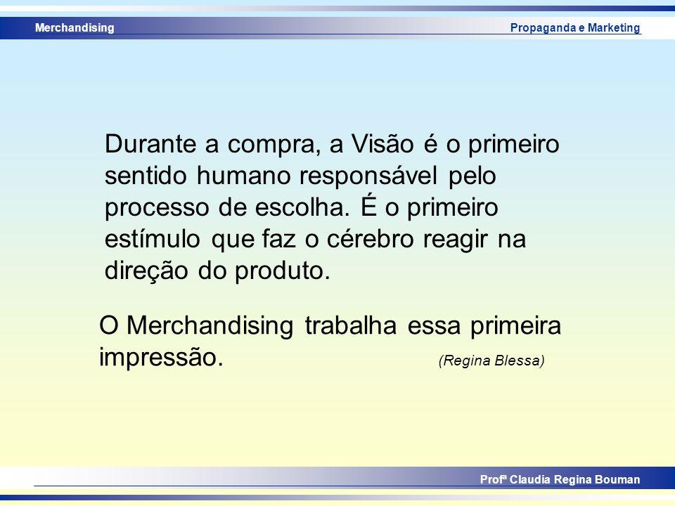 Merchandising Profª Claudia Regina Bouman Propaganda e Marketing Durante a compra, a Visão é o primeiro sentido humano responsável pelo processo de es