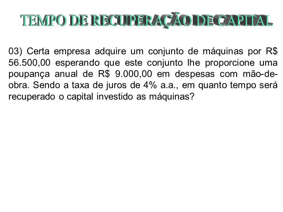01) Uma empresa investe R$ 250.000,00 na compra de um equipamento que lhe proporciona rendimentos líquidos de R$ 55.712,53 durante os anos subseqüente