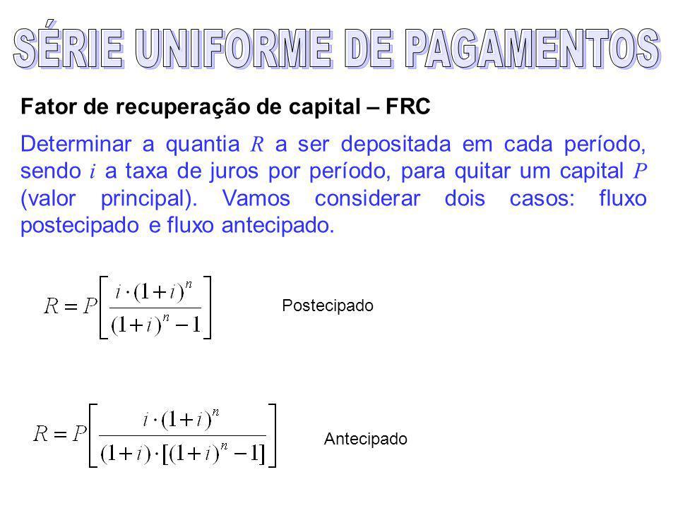 Fator de recuperação de capital – FRC Determinar a quantia R a ser depositada em cada período, sendo i a taxa de juros por período, para quitar um capital P (valor principal).