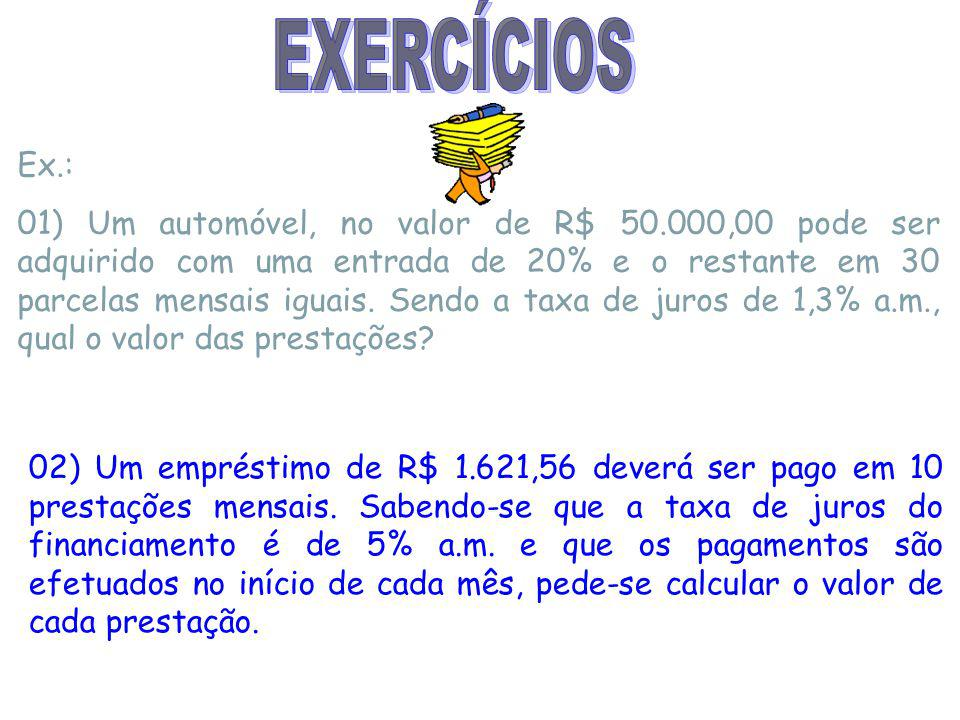 Ex.: 01) Um automóvel, no valor de R$ 50.000,00 pode ser adquirido com uma entrada de 20% e o restante em 30 parcelas mensais iguais.