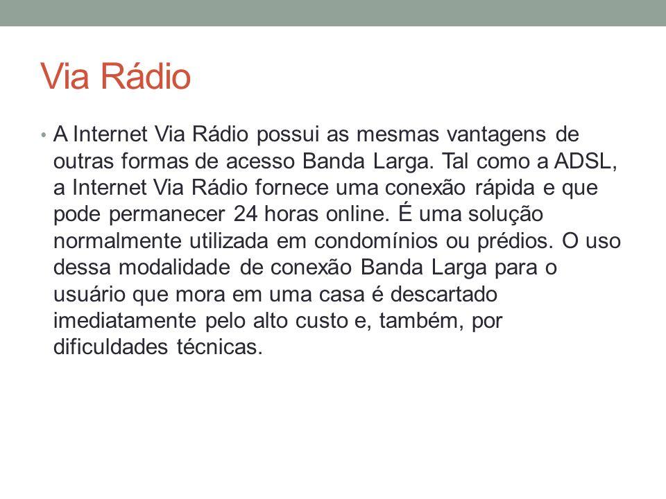 Via Rádio A Internet Via Rádio possui as mesmas vantagens de outras formas de acesso Banda Larga. Tal como a ADSL, a Internet Via Rádio fornece uma co