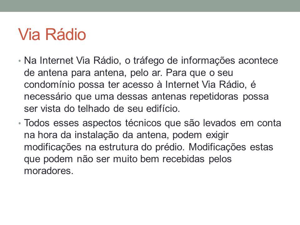 Via Rádio Na Internet Via Rádio, o tráfego de informações acontece de antena para antena, pelo ar. Para que o seu condomínio possa ter acesso à Intern