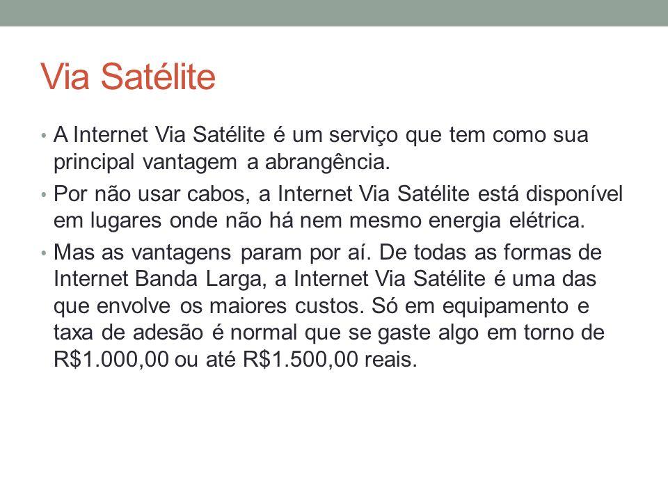 Via Satélite A Internet Via Satélite é um serviço que tem como sua principal vantagem a abrangência. Por não usar cabos, a Internet Via Satélite está