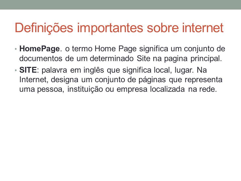 Definições importantes sobre internet HomePage. o termo Home Page significa um conjunto de documentos de um determinado Site na pagina principal. SITE