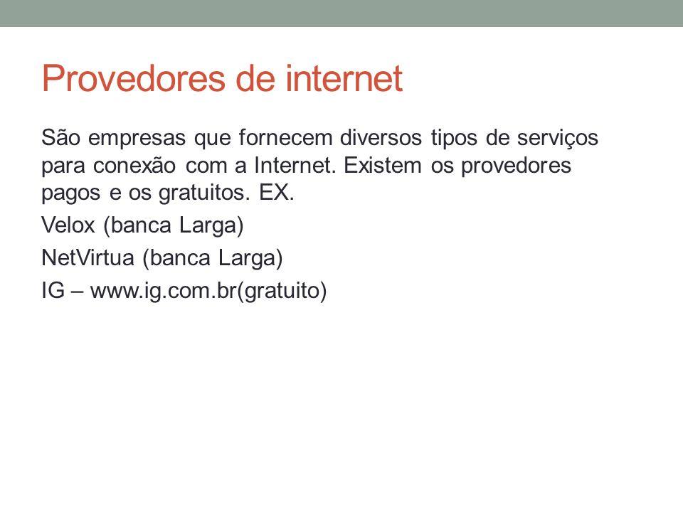 Provedores de internet São empresas que fornecem diversos tipos de serviços para conexão com a Internet. Existem os provedores pagos e os gratuitos. E