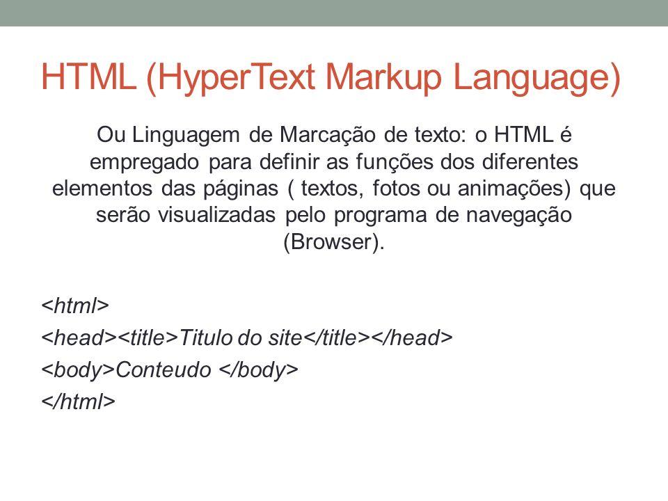 HTML (HyperText Markup Language) Ou Linguagem de Marcação de texto: o HTML é empregado para definir as funções dos diferentes elementos das páginas (