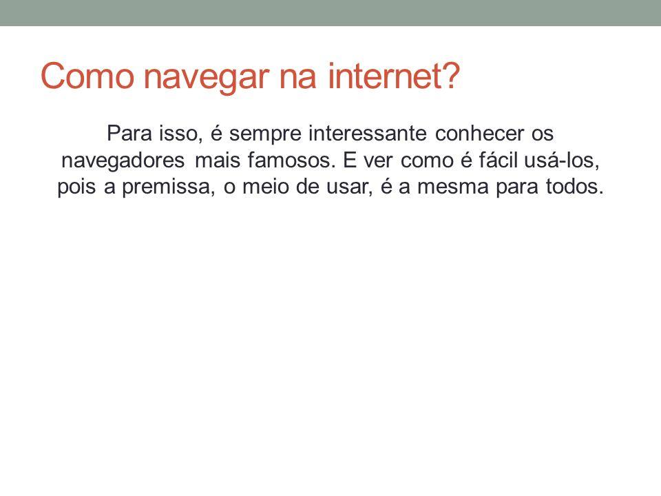 Como navegar na internet? Para isso, é sempre interessante conhecer os navegadores mais famosos. E ver como é fácil usá-los, pois a premissa, o meio d