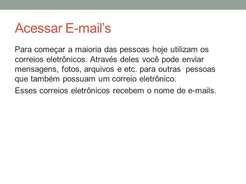 Acessar E-mails Para começar a maioria das pessoas hoje utilizam os correios eletrônicos. Através deles você pode enviar mensagens, fotos, arquivos e