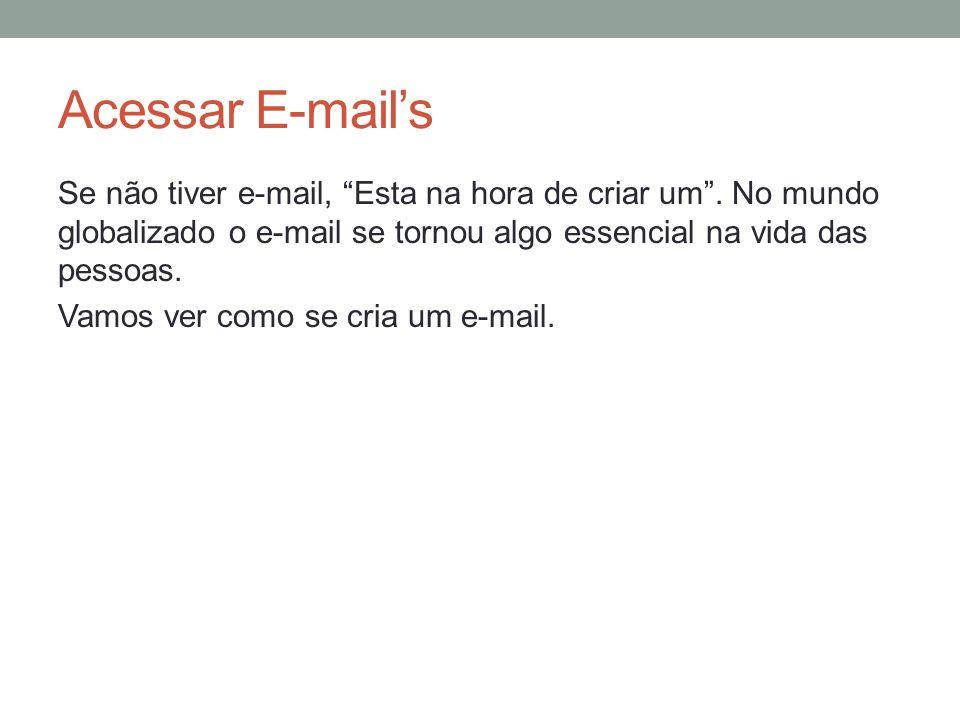 Acessar E-mails Se não tiver e-mail, Esta na hora de criar um. No mundo globalizado o e-mail se tornou algo essencial na vida das pessoas. Vamos ver c