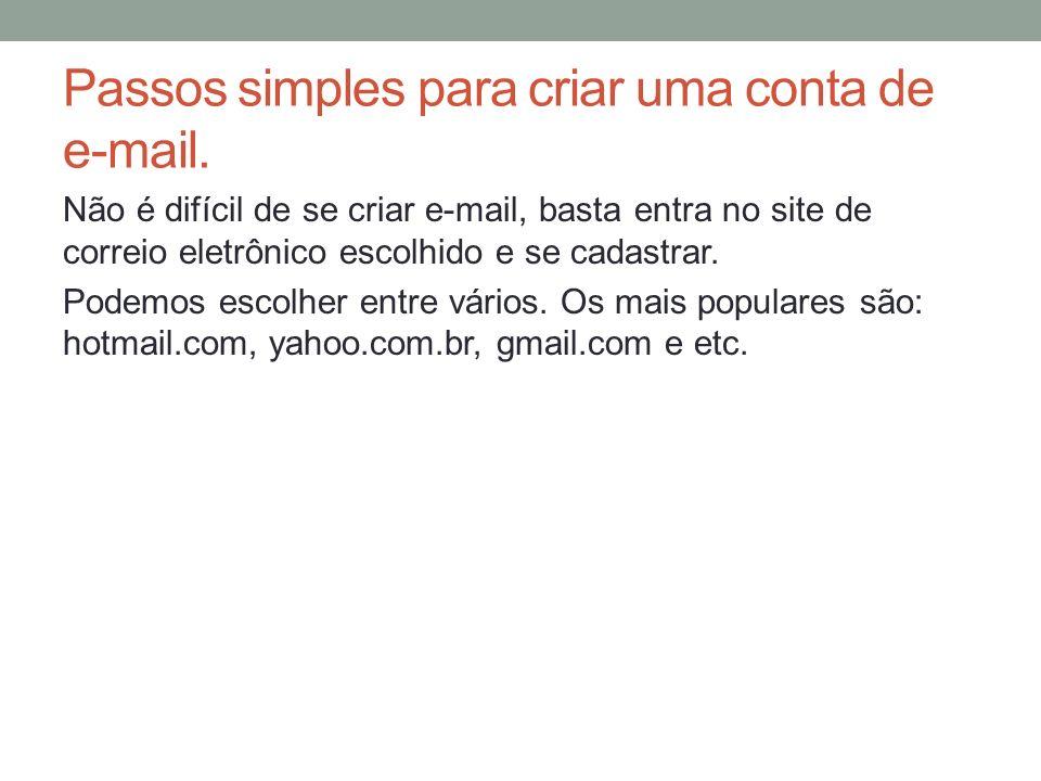 Passos simples para criar uma conta de e-mail. Não é difícil de se criar e-mail, basta entra no site de correio eletrônico escolhido e se cadastrar. P