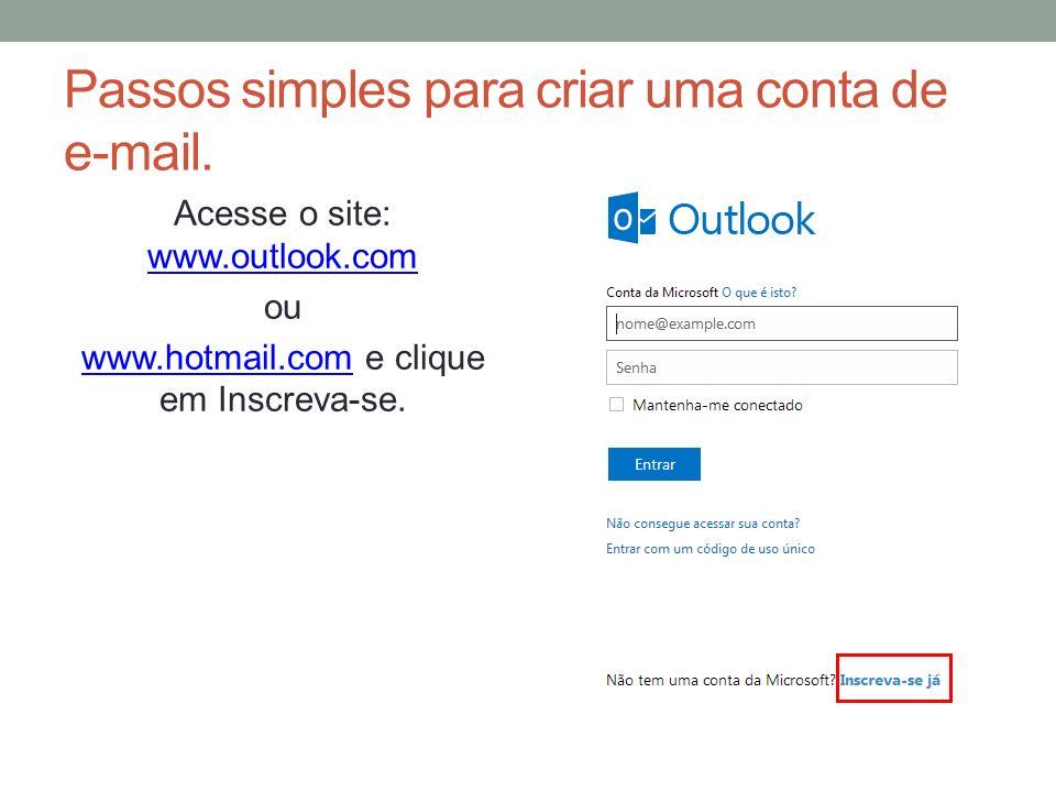 Passos simples para criar uma conta de e-mail. Acesse o site: www.outlook.com www.outlook.com ou www.hotmail.comwww.hotmail.com e clique em Inscreva-s