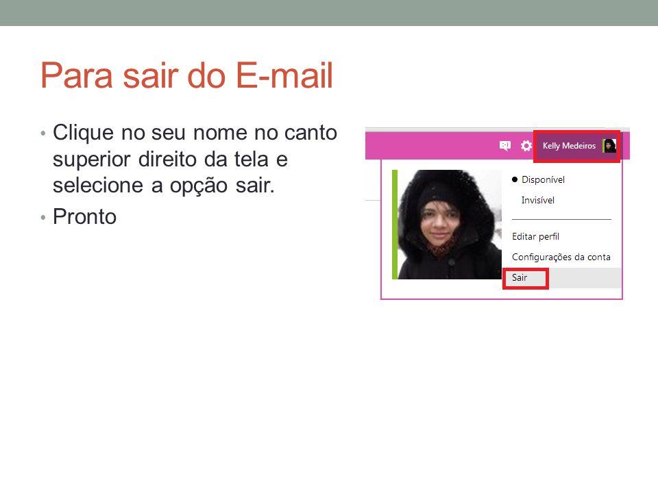 Para sair do E-mail Clique no seu nome no canto superior direito da tela e selecione a opção sair. Pronto