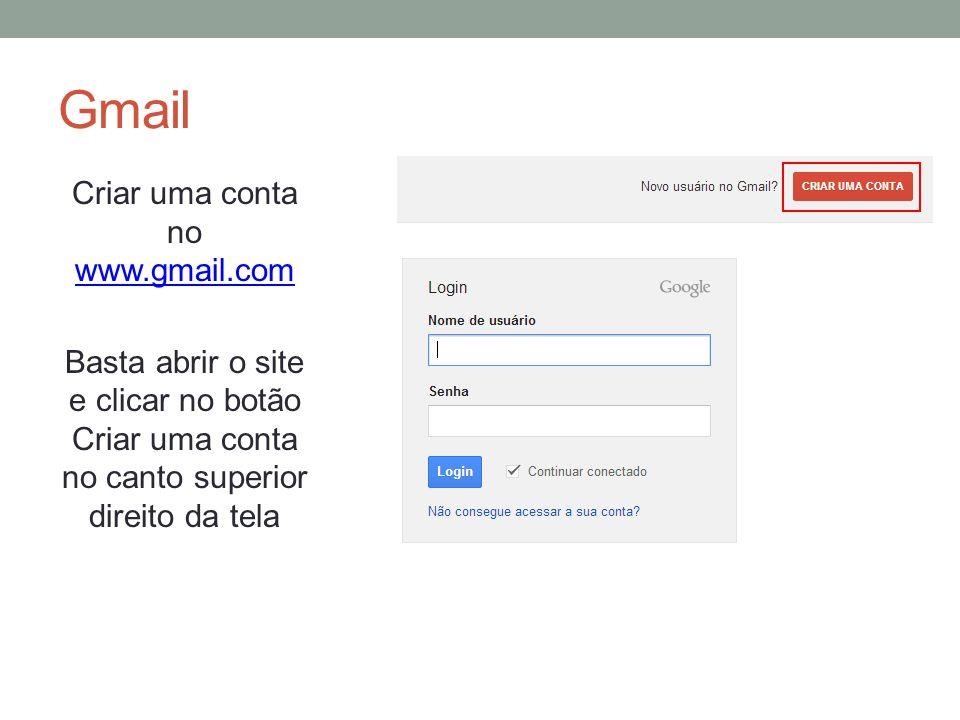 Gmail Criar uma conta no www.gmail.com www.gmail.com Basta abrir o site e clicar no botão Criar uma conta no canto superior direito da tela