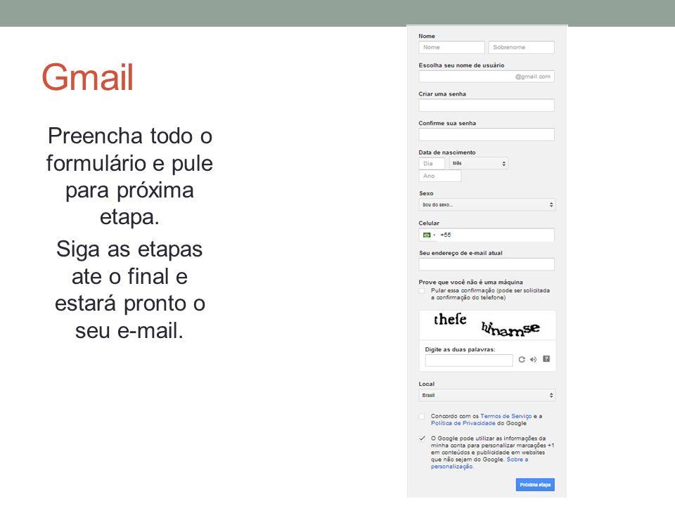 Gmail Preencha todo o formulário e pule para próxima etapa. Siga as etapas ate o final e estará pronto o seu e-mail.