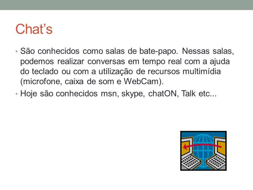 Chats São conhecidos como salas de bate-papo. Nessas salas, podemos realizar conversas em tempo real com a ajuda do teclado ou com a utilização de rec