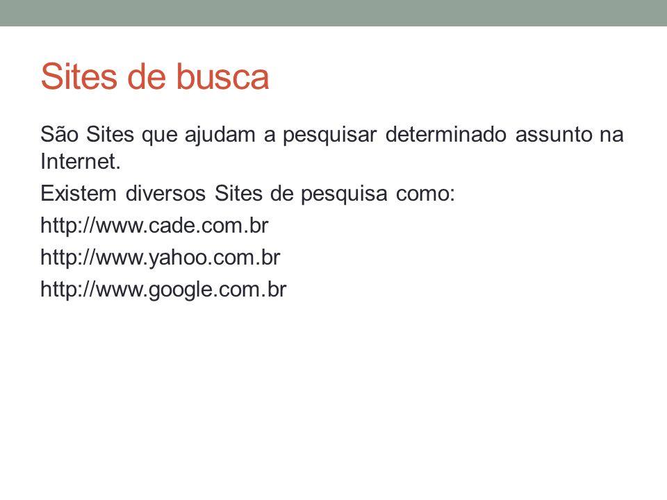 Sites de busca São Sites que ajudam a pesquisar determinado assunto na Internet. Existem diversos Sites de pesquisa como: http://www.cade.com.br http: