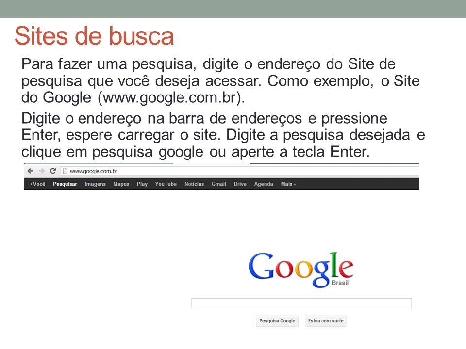 Sites de busca Para fazer uma pesquisa, digite o endereço do Site de pesquisa que você deseja acessar. Como exemplo, o Site do Google (www.google.com.