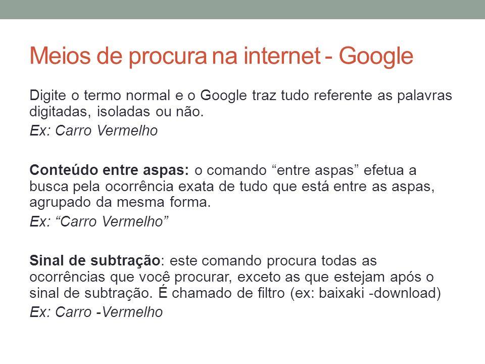 Meios de procura na internet - Google Digite o termo normal e o Google traz tudo referente as palavras digitadas, isoladas ou não. Ex: Carro Vermelho
