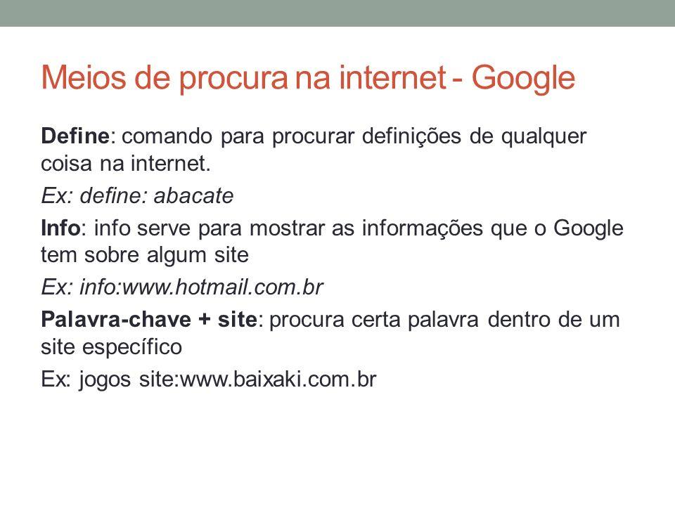 Meios de procura na internet - Google Define: comando para procurar definições de qualquer coisa na internet. Ex: define: abacate Info: info serve par