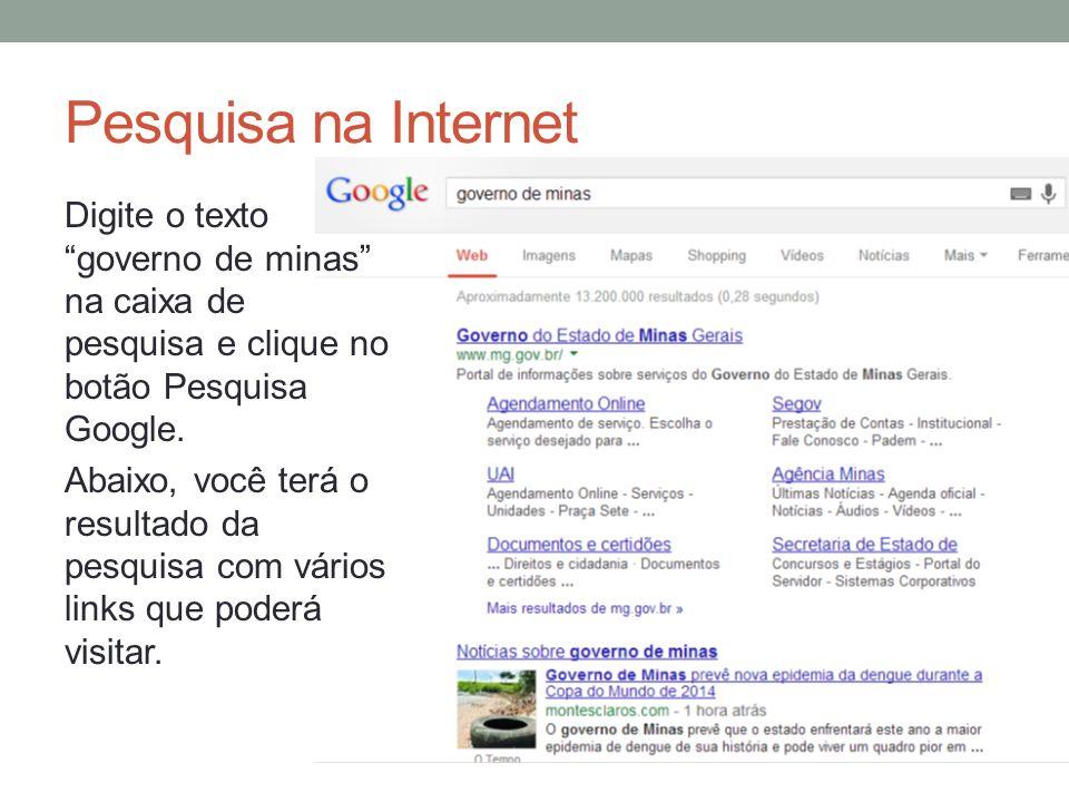 Pesquisa na Internet Digite o texto governo de minas na caixa de pesquisa e clique no botão Pesquisa Google. Abaixo, você terá o resultado da pesquisa