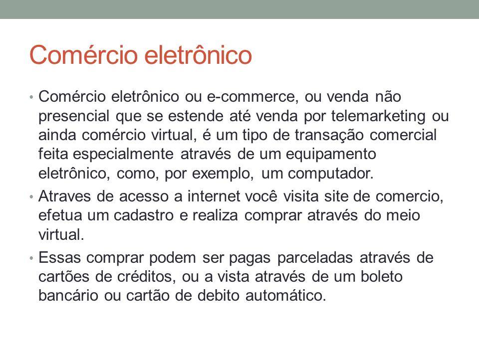 Comércio eletrônico Comércio eletrônico ou e-commerce, ou venda não presencial que se estende até venda por telemarketing ou ainda comércio virtual, é