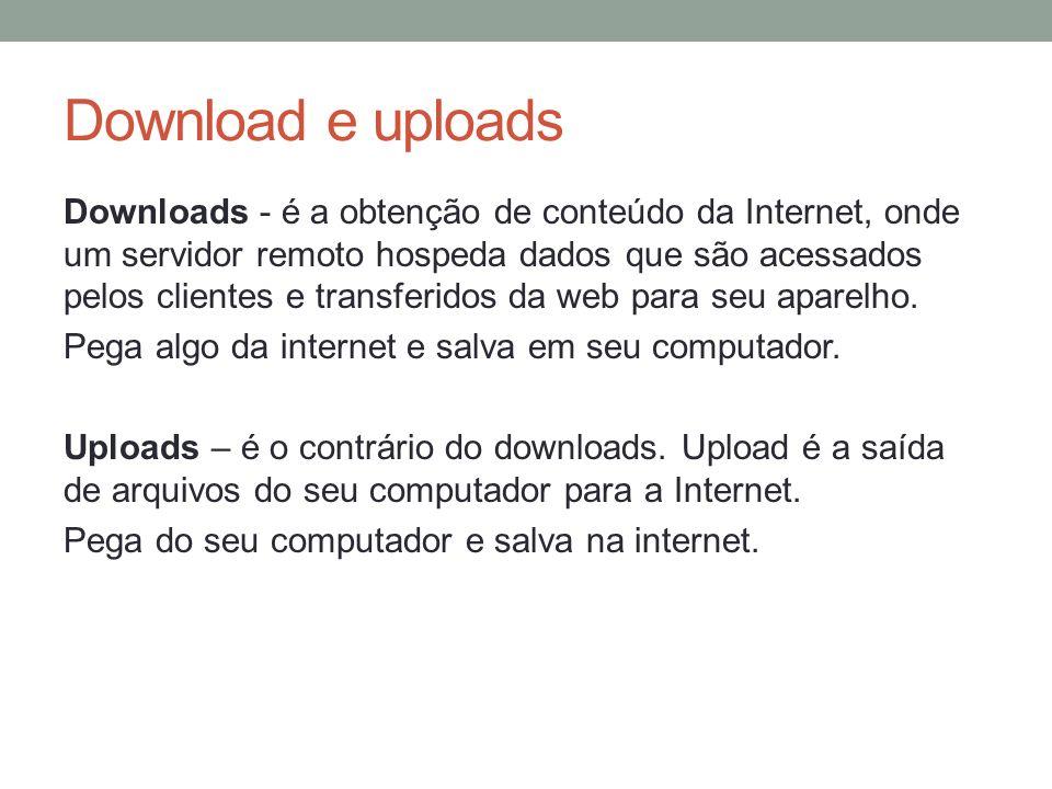 Download e uploads Downloads - é a obtenção de conteúdo da Internet, onde um servidor remoto hospeda dados que são acessados pelos clientes e transfer