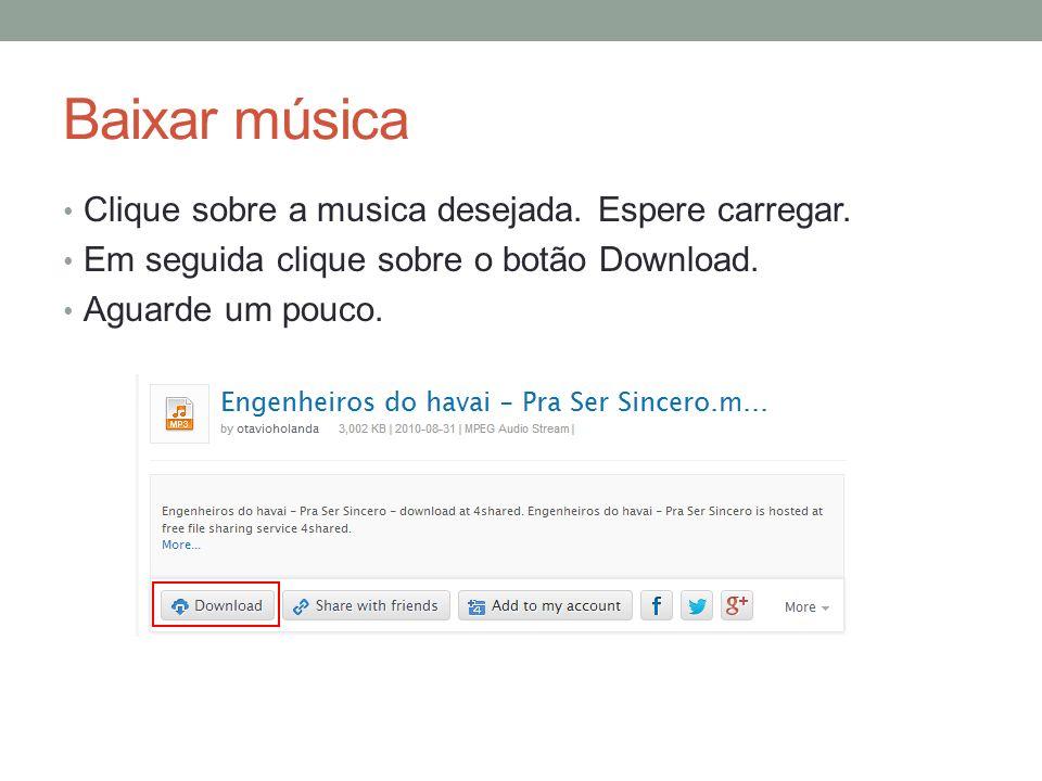 Baixar música Clique sobre a musica desejada. Espere carregar. Em seguida clique sobre o botão Download. Aguarde um pouco.