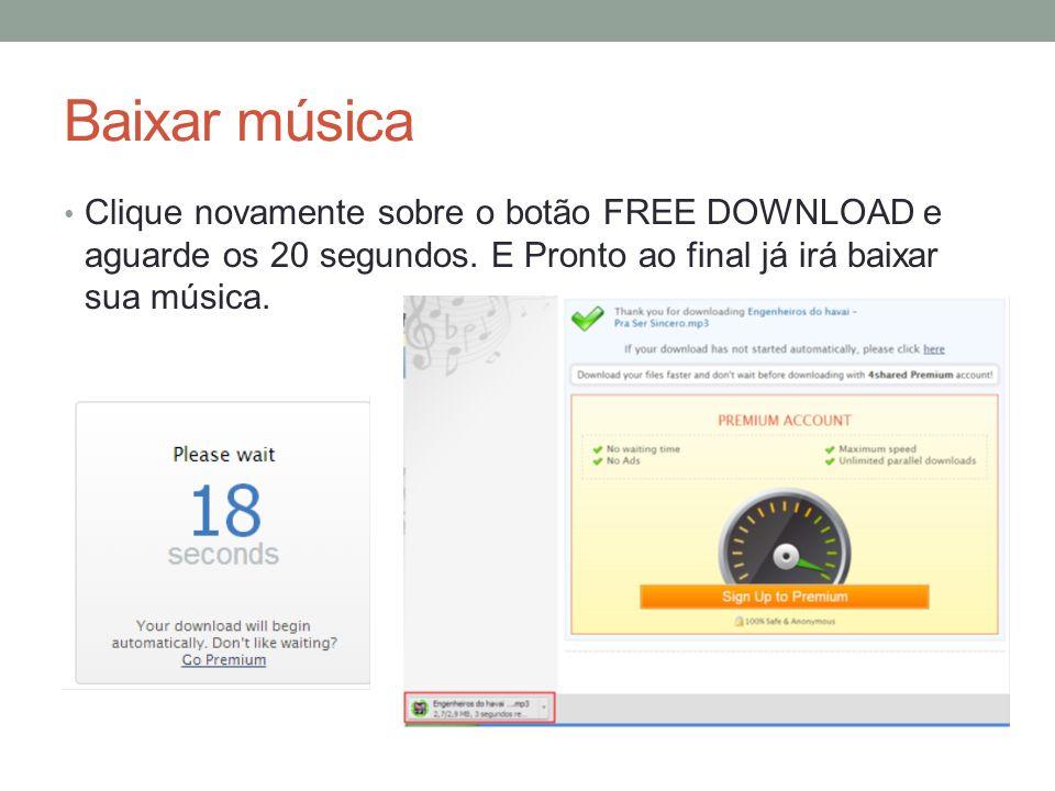 Baixar música Clique novamente sobre o botão FREE DOWNLOAD e aguarde os 20 segundos. E Pronto ao final já irá baixar sua música.