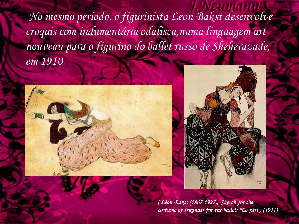 No mesmo período, o figurinista Leon Bakst desenvolve croquis com indumentária odalisca,numa linguagem art nouveau para o figurino do ballet russo de