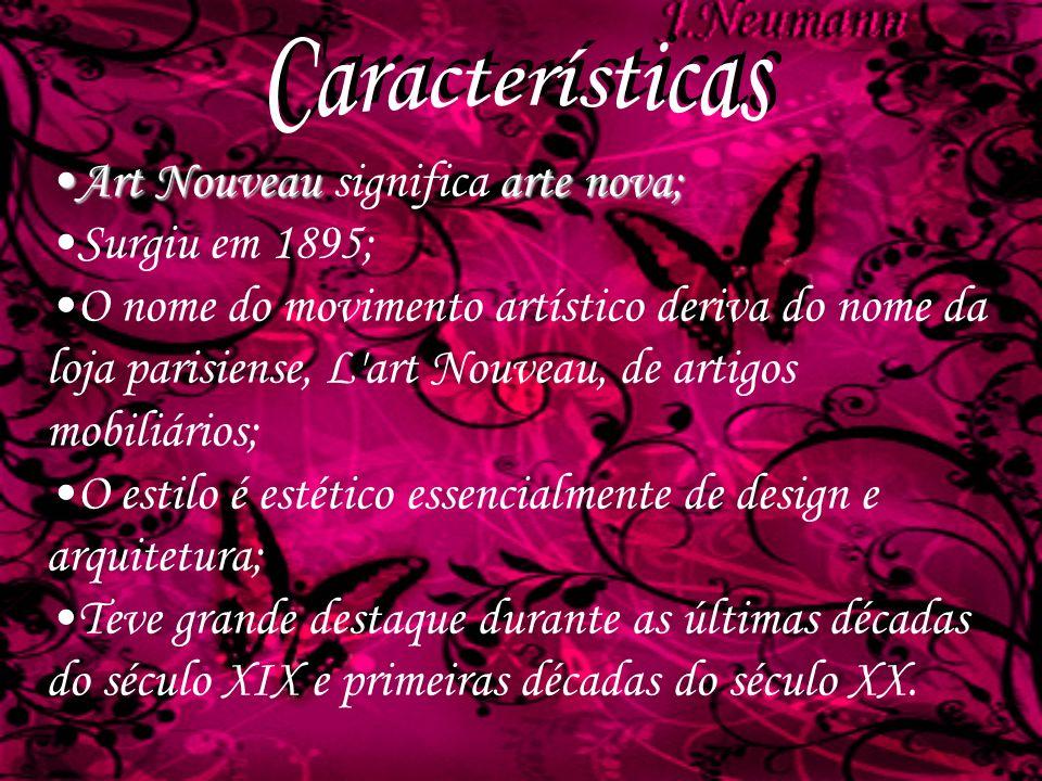 Art Nouveauarte nova;Art Nouveau significa arte nova; Surgiu em 1895; O nome do movimento artístico deriva do nome da loja parisiense, L'art Nouveau,