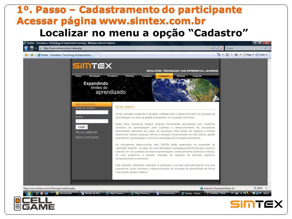 1º. Passo – Cadastramento do participante Acessar página www.simtex.com.br Localizar no menu a opção Cadastro