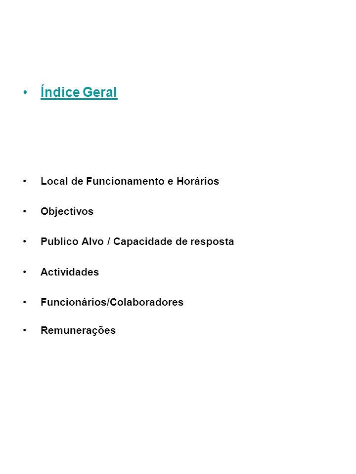 Índice Geral Local de Funcionamento e Horários Objectivos Publico Alvo / Capacidade de resposta Actividades Funcionários/Colaboradores Remunerações
