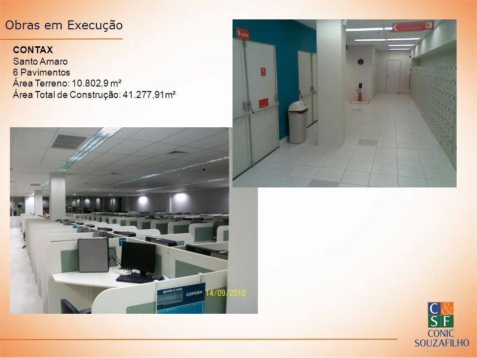 Obras em Execução CONTAX Santo Amaro 6 Pavimentos Área Terreno: 10.802,9 m² Área Total de Construção: 41.277,91m²