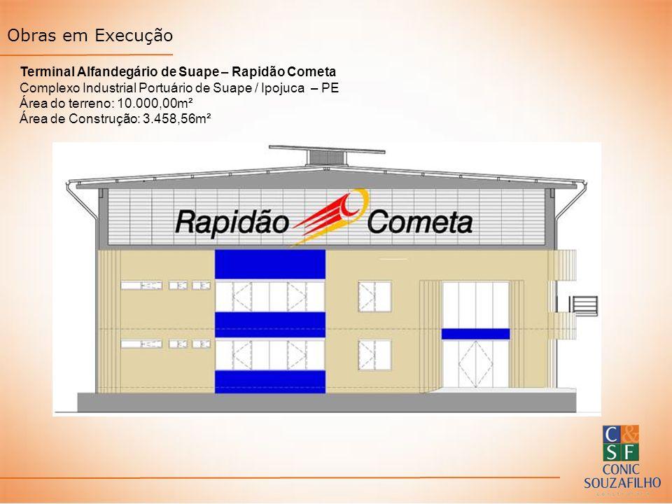 Terminal Alfandegário de Suape – Rapidão Cometa Complexo Industrial Portuário de Suape / Ipojuca – PE Área do terreno: 10.000,00m² Área de Construção: 3.458,56m² Obras em Execução