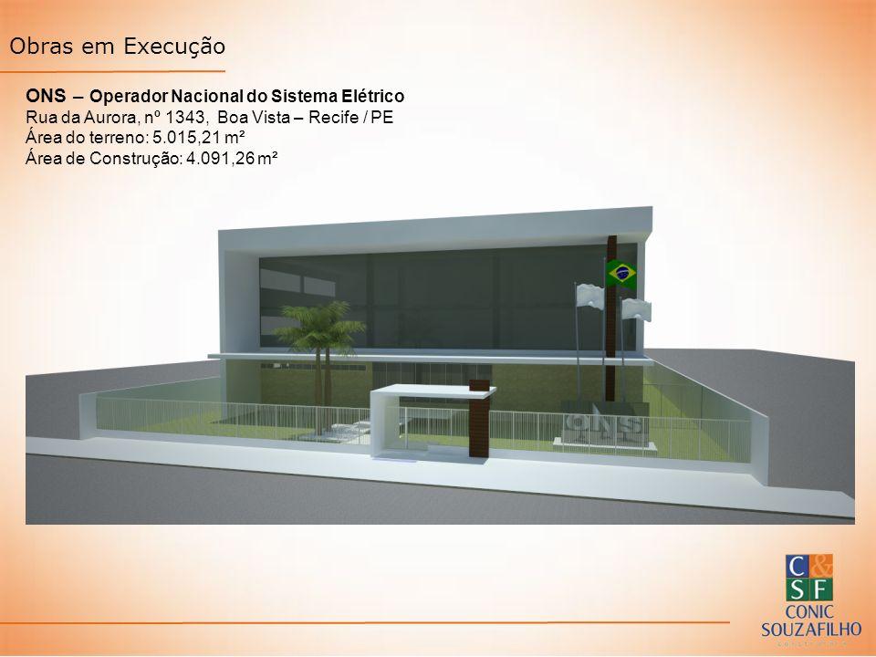 ONS – Operador Nacional do Sistema Elétrico Rua da Aurora, nº 1343, Boa Vista – Recife / PE Área do terreno: 5.015,21 m² Área de Construção: 4.091,26 m² Obras em Execução