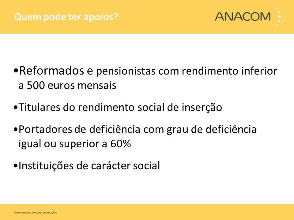 Quem pode ter apoios? Reformados e pensionistas com rendimento inferior a 500 euros mensais Titulares do rendimento social de inserção Portadores de d