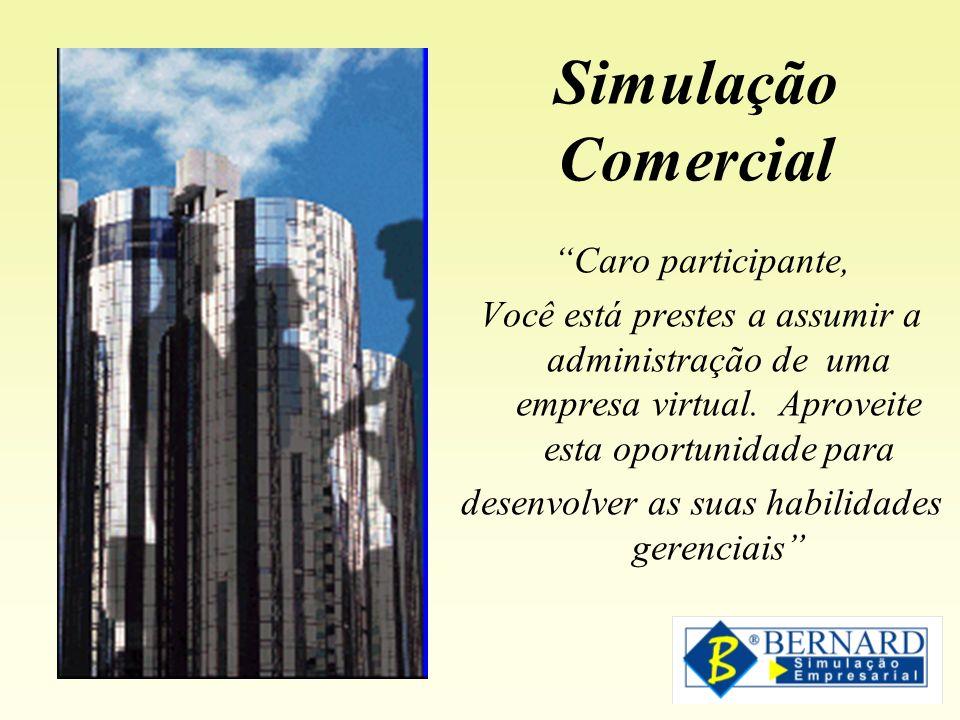 Simulação Comercial Caro participante, Você está prestes a assumir a administração de uma empresa virtual. Aproveite esta oportunidade para desenvolve