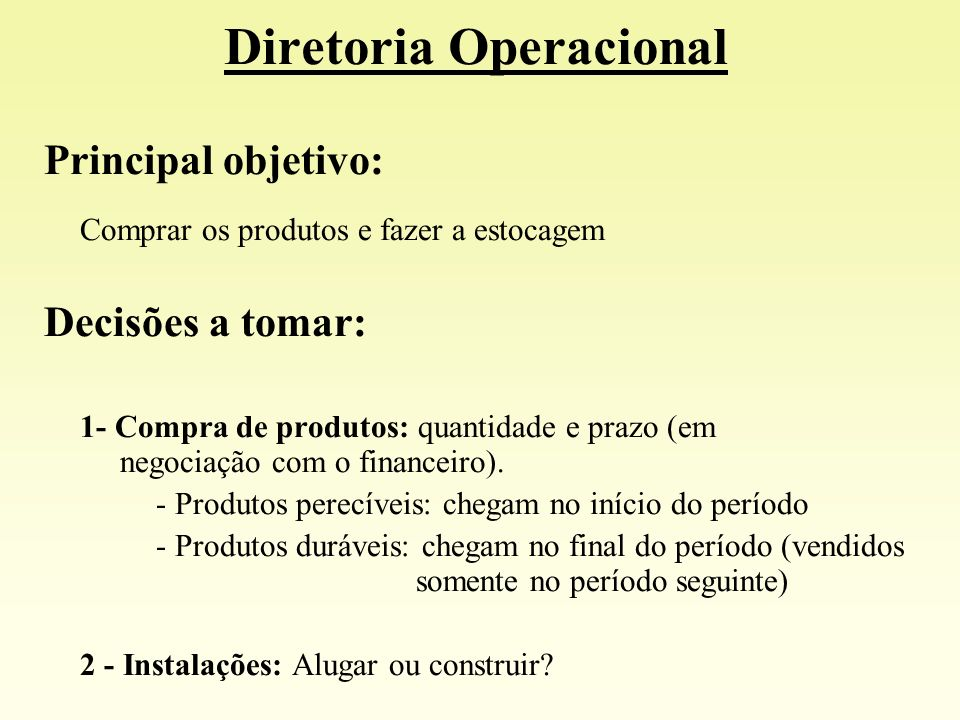 Principal objetivo: Comprar os produtos e fazer a estocagem Decisões a tomar: 1- Compra de produtos: quantidade e prazo (em negociação com o financeir