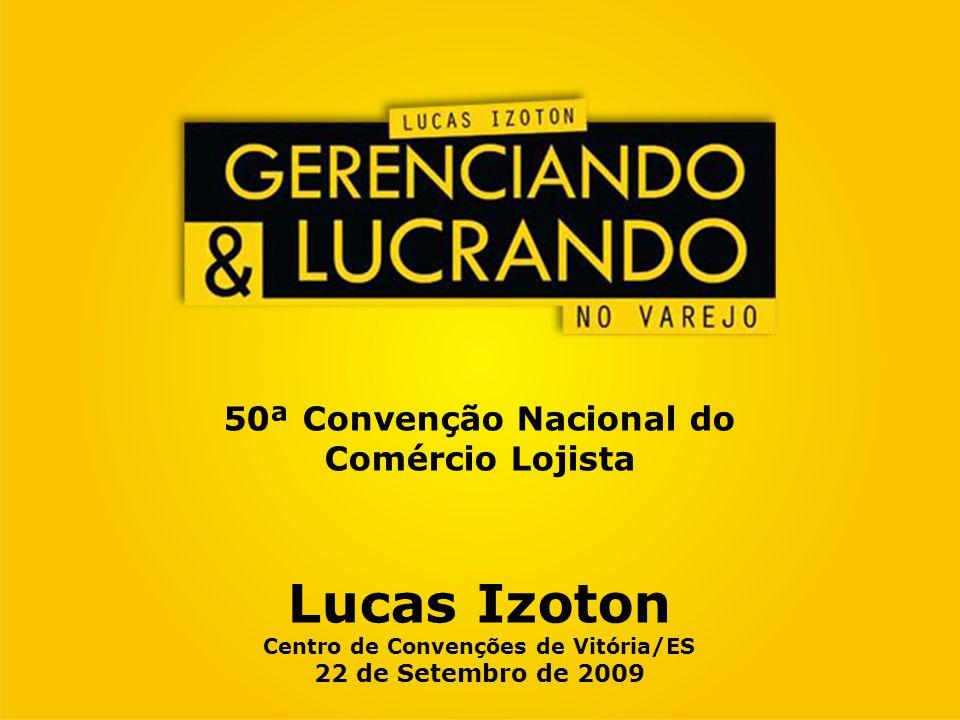 50ª Convenção Nacional do Comércio Lojista Lucas Izoton Centro de Convenções de Vitória/ES 22 de Setembro de 2009
