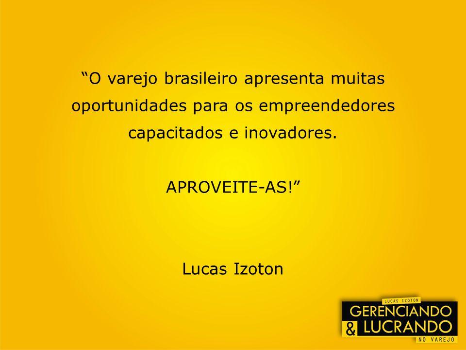 O varejo brasileiro apresenta muitas oportunidades para os empreendedores capacitados e inovadores. APROVEITE-AS! Lucas Izoton