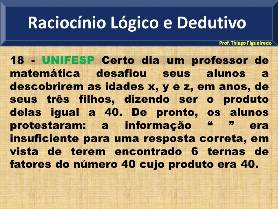 Prof. Thiago Figueiredo 18 - UNIFESP Certo dia um professor de matemática desafiou seus alunos a descobrirem as idades x, y e z, em anos, de seus três