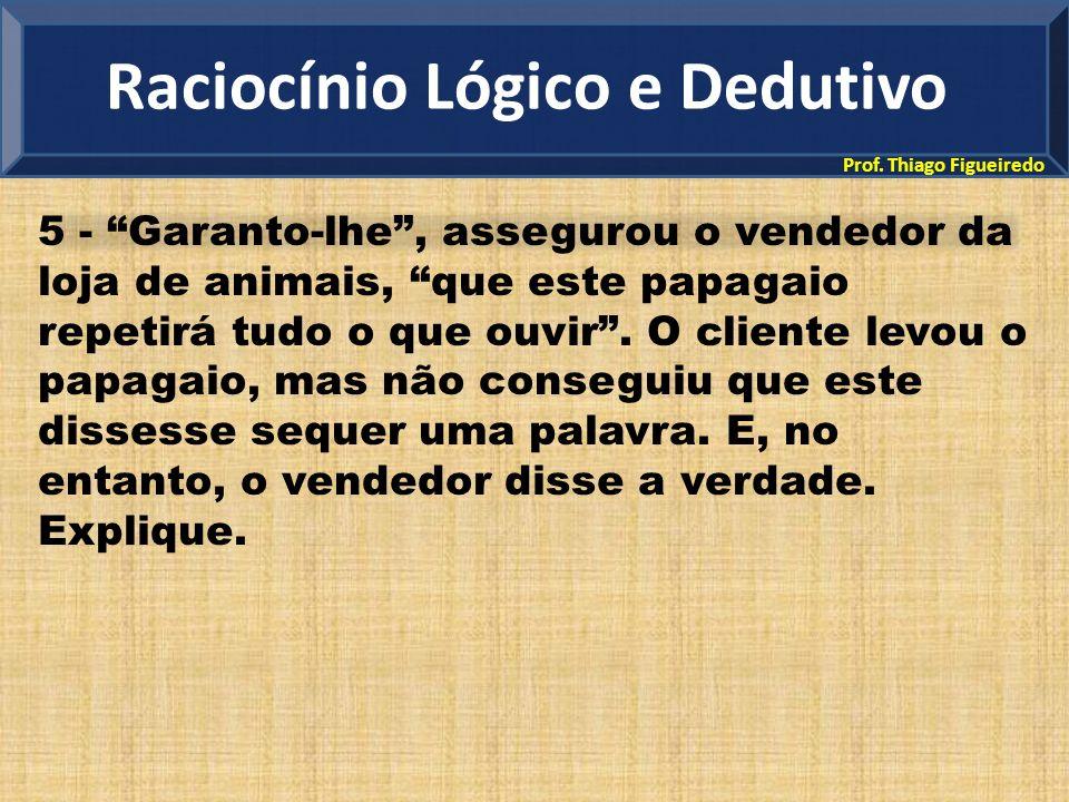 Prof. Thiago Figueiredo 5 - Garanto-lhe, assegurou o vendedor da loja de animais, que este papagaio repetirá tudo o que ouvir. O cliente levou o papag