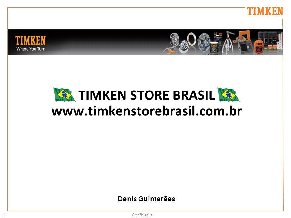 1 Confidential TIMKEN STORE BRASIL www.timkenstorebrasil.com.br Denis Guimarães
