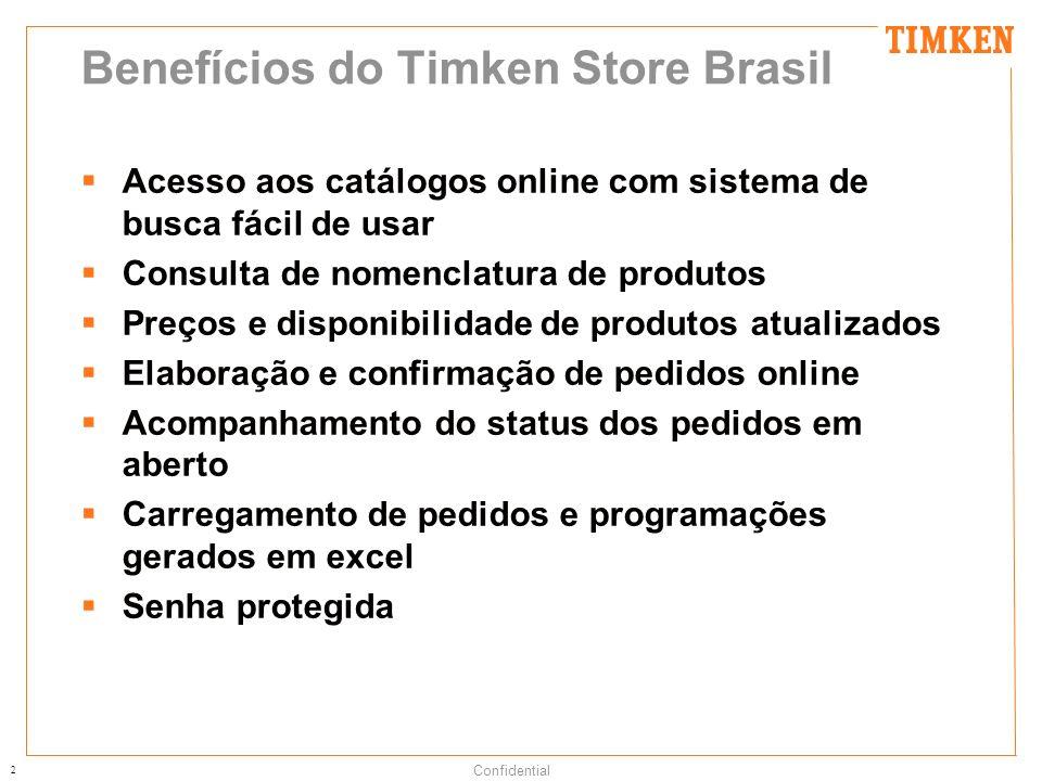2 Confidential Benefícios do Timken Store Brasil Acesso aos catálogos online com sistema de busca fácil de usar Consulta de nomenclatura de produtos P